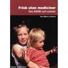 Frisk utan mediciner - Om ADHD och autism - bok av Ann-Marie Lidmark